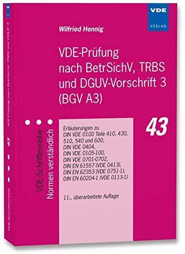 VDE-Prüfung nach BetrSichV, TRBS und DGUV-Vorschrift 3 (BGV A3): Erläuterungen zu DIN VDE 0100 Teile 410, 430, 510, 540 und 600, DIN VDE 0404, DIN VDE ... (VDE-Schriftenreihe – Normen verständlich)
