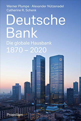 Deutsche Bank: Die globale Hausbank 1870 - 2020