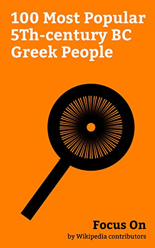 Focus On: 100 Most Popular 5Th-century BC Greek People: Leonidas I, Hippocrates, Herodotus, Heraclitus, Thucydides, Aristophanes, Themistocles, Gorgo, Queen of Sparta, Empedocles, Zeno of Elea, etc.