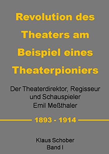 Revolution des Theaters am Beispiel eines Theaterpioniers: Der Theaterdirektor ... Emil Meßthaler