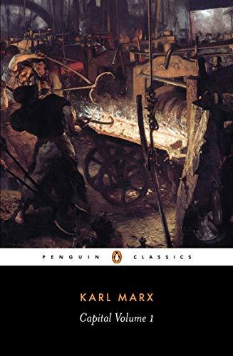 Capital: Volume 1: A Critique of Political Economy (Penguin Classics)