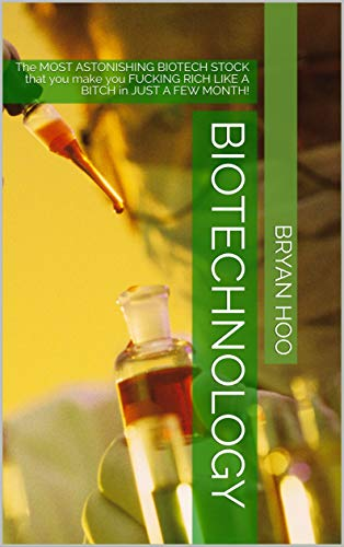 biotechnology: The MOST ASTONISHING BIOTECH STOCK that you make you FUCKING RICH LIKE A BITCH in JUST A FEW MONTH! (1 Book 4) (English Edition)