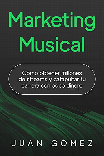 Marketing Musical: Cómo obtener millones de streams y catapultar tu carrera con poco dinero (Spanish Edition)