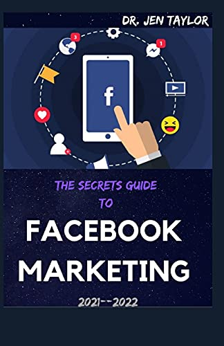 THE SECRETS GUIDE TO FACEBOOK MARKETING 2021--2022: The Easy Guide To social media strategy guide. How to use advertising and ads for grow your small business, personal branding And Make Huge Cash.
