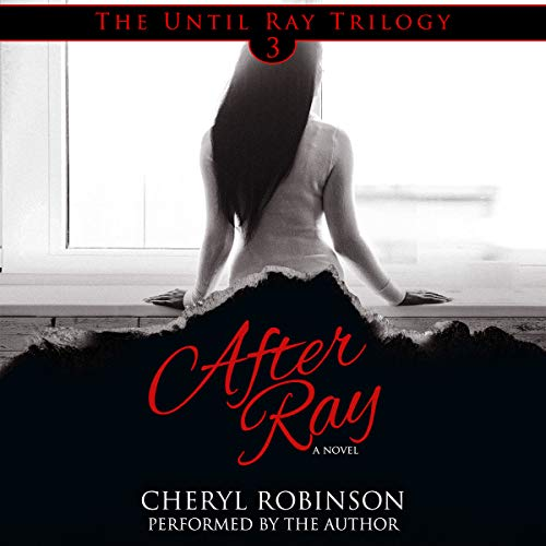 After Ray: Book 3 of the Until Ray trilogy Audiobook By Cheryl Robinson cover art