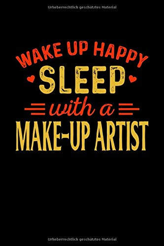 Notizbuch Wake Up Happy Sleep With A Make-up Artist: Notizbuch, Journal und Tagebuch Din A5 Lustiges Make-up Artist Geschenk mit 120 linierten Seiten