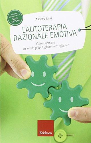 L'autoterapia razionale-emotiva. Come pensare in modo psicologicamente efficace