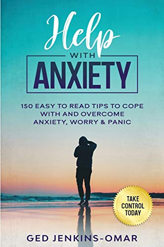 Help with Anxiety: 150 Easy to Read Tips to Cope with and Overcome Anxiety,...