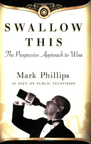 Image of Swallow This: The Progressive Approach to Wine by Phillips. Mark (2010-08-12)