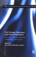 Civil Society, Education and Human Formation: Philosophy's Role in a Renewed Understanding of Education