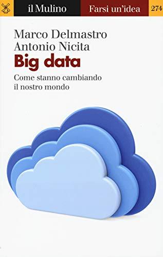 Big data. Come stanno cambiando il nostro mondo