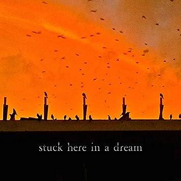 Stuck Here in a Dream