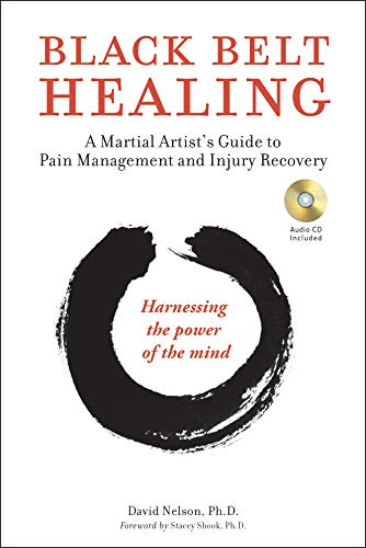 Black Belt Healing: A Martial Artist's Guide to Pain Management and Injury Recovery (Harnessing the
