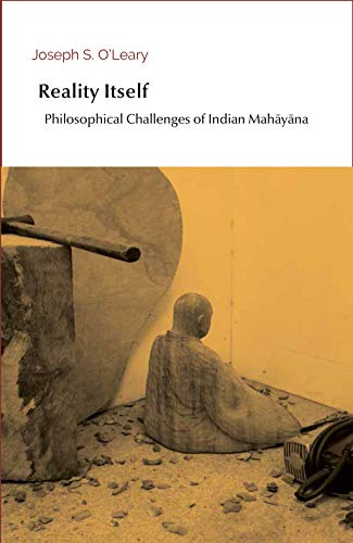 Reality Itself: Philosophical Challenges of Indian Mahāyāna (Entre le visible et l'invisible Book 2)