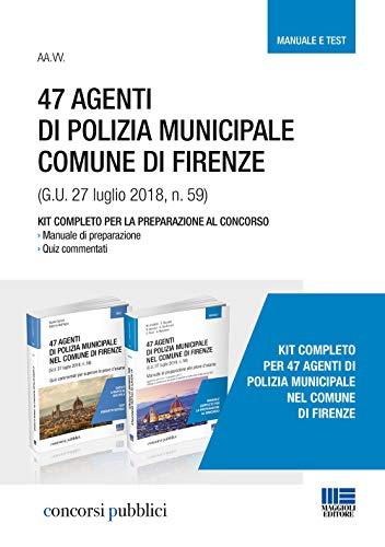 47 Agenti di polizia municipale comune di Firenze. Kit completo per la preparazione al concorso. Manuale e test