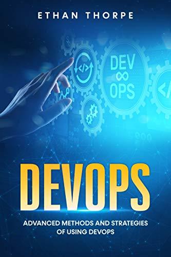 DevOps: Advanced Methods and Strategies of Using DevOps
