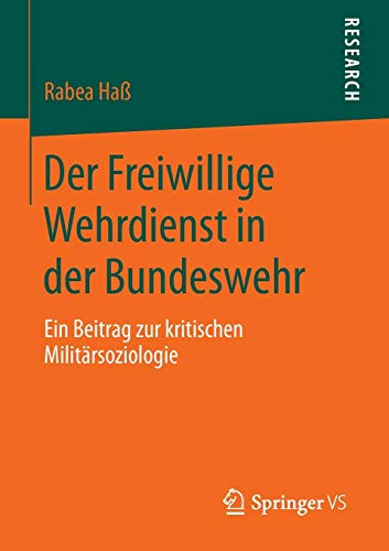 Der Freiwillige Wehrdienst in der Bundeswehr: Ein Beitrag zur kritischen Militärsoziologie