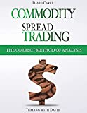 Commodity Spread Trading - The Correct Method of Analysis: Volume 2 - Method for Spread Trading with Commodity Futures, Ideal Book for Investing in Commodities, Beginners and Experienced Traders.