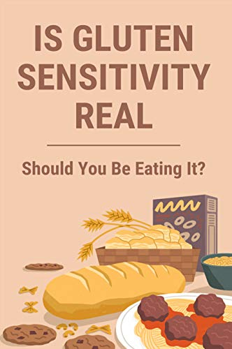 Is Gluten Sensitivity Real: Should You Be Eating It?: Gluten Sensitivity Diet (English Edition)