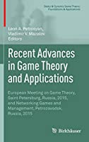Recent Advances in Game Theory and Applications: European Meeting on Game Theory, Saint Petersburg, Russia, 2015, and Networking Games and Management, Petrozavodsk, Russia, 2015 (Static & Dynamic Game Theory: Foundations & Applications)