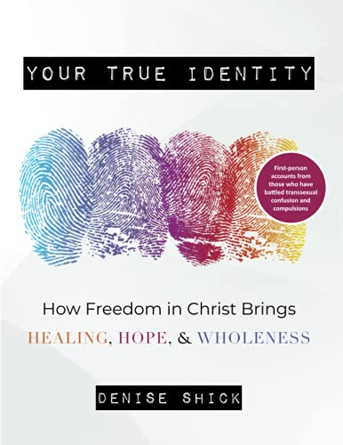 Your True Identity: How Freedom in Christ Brings Healing, Hope, and Wholeness