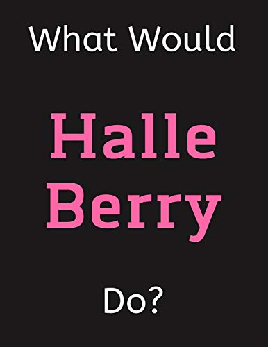 What Would Halle Berry Do?: Halle Berry Notebook/ Journal/ Notepad/ Diary For Women, Men, Girls, Boys, Fans, Supporters, Teens, Adults and Kids   100 Black Lined Pages   8.5 x 11 Inches   A4