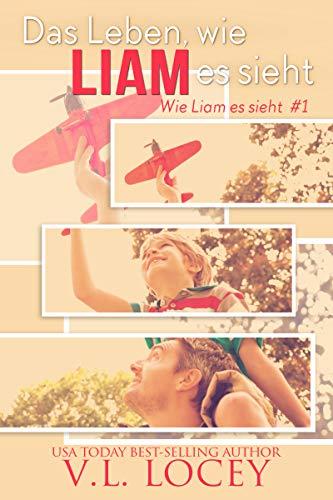 Das Leben wie Liam es sieht (Wie Liam es sieht #1) (German Edition)
