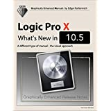 Logic Pro X - What's New in 10.5: A different type of manual - the visual approach (English Edition)
