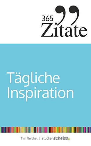 365 Zitate für tägliche Inspiration: Frische Impulse mit aufrüttelnden Zitaten für die tägliche Extraportion Inspiration