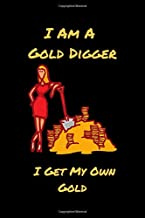 I Am A Gold Digger - I Get My Own Gold: Metal Detecting Log Book For Coin Whisperer To Keep Track of Precious Finds and Statistics I Perfect Gift For Detectorist