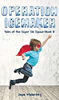 Operation Ice Maker: Tales of the Super Sib Squad (Book 1)