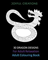 30 Dragon Designs For Adult Relaxation: Adult Colouring Book