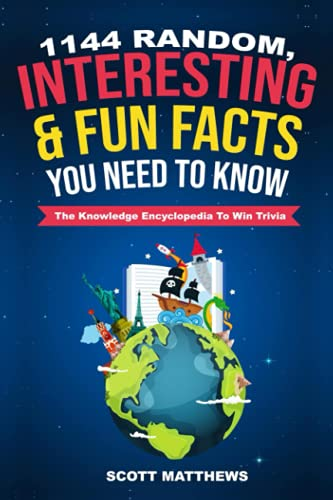 1144 Random, Interesting & Fun Facts You Need To Know - The Knowledge Encyclopedia To Win Trivia (Amazing World Facts Book)