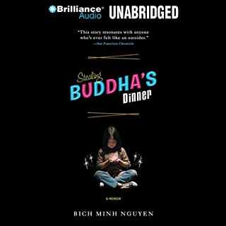 Stealing Buddha's Dinner                   Written by:                                                                                                                                 Bich Minh Nguyen                               Narrated by:                                                                                                                                 Alice H. Kennedy                      Length: 7 hrs and 55 mins     Not rated yet     Overall 0.0