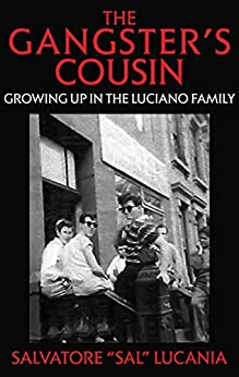 """[Salvatore """"Sal"""" Lucania]のThe Gangster's Cousin: Growing Up in the Luciano Family (English Edition)"""