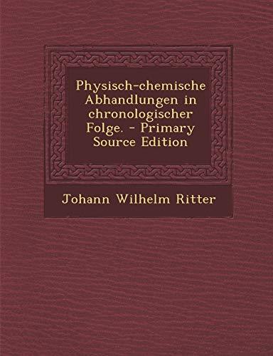 Physisch-Chemische Abhandlungen in Chronologischer Folge. - Primary Source Edition