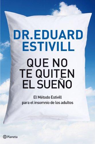 Que no te quiten el sueño: El Método Estivill para el insomnio de los adultos