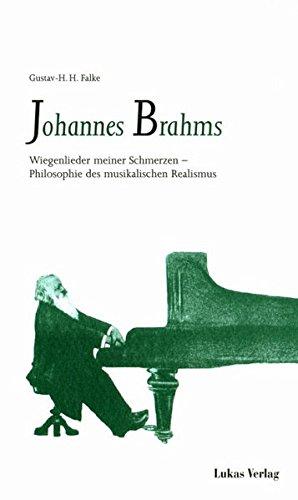 Johannes Brahms. Wiegenlieder meiner Schmerzen - Philosophie des musikalischen Realismus