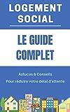 Guide Obtenir un logement social rapidement: Astuces & Méthodes pour accélérer sa demande HLM (French Edition)