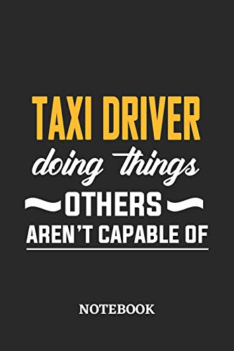 Taxi Driver Doing Things Others Aren't Capable of Notebook: 6x9 inches - 110 blank numbered pages • Perfect Office Job Utility • Gift, Present Idea