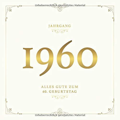 Jahrgang 1960 Alles Gute Zum 60. Geburtstag: Gästebuch für die Feier zum Sechziger · Zum Eintragen von persönlichen Glückwünschen · Edles Vintage Dekor · Gold auf Cremeweiss