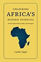 Unlocking Africa's Business Potential: Trends, Opportunities, Risks, and Strategies