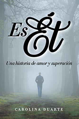 Es él: Una historia de amor y superación de Carolina Duarte