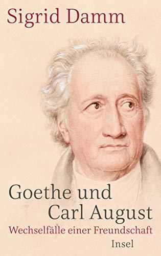 Goethe und Carl August: Wechselfälle einer Freundschaft