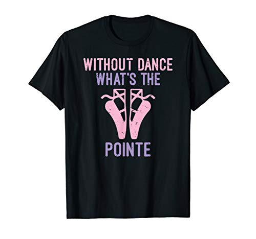 Without Dance What's The Pointe Ballet Gifts For Women