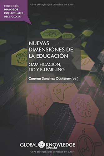Nuevas dimensiones de la educación: Gamificación, TIC y e-learning (Diálogos Intelectuales del Siglo XXI)