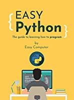Easy Python: The guide to learning how to program Front Cover
