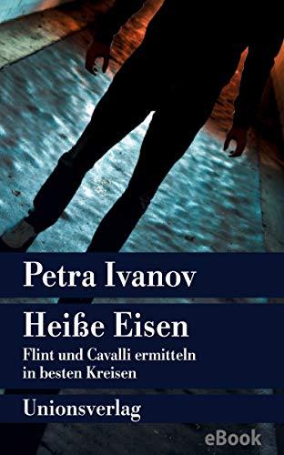 Heiße Eisen: Flint und Cavalli ermitteln in besten Kreisen. Kriminalroman. Ein Fall für Flint & Cavalli (7)