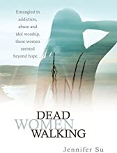 Dead Women Walking: Entangled in Addiction, Abuse and Idol Worship, These Women Seemed Beyond Hope . . . by Jennifer Su (2008-01-01)