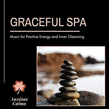 Graceful Spa - Music For Positive Energy And Inner Cleansing